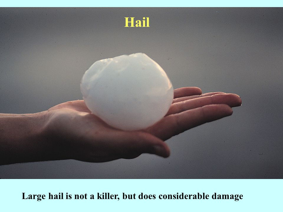 Large hail is not a killer, but does considerable damage Hail