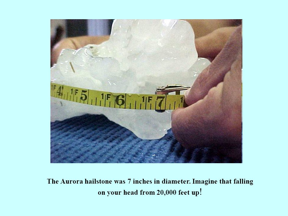 The Aurora hailstone was 7 inches in diameter.