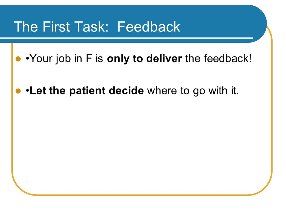 The First Task: Feedback Your job in F is only to deliver the feedback.