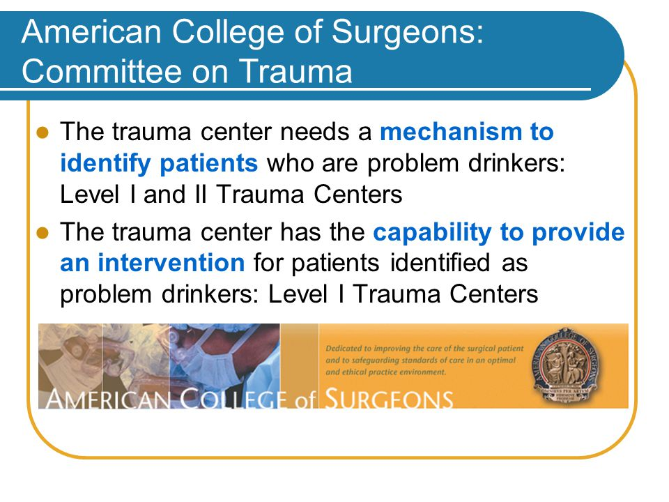 Screening, Brief Interventions for Alcohol: Saves Healthcare Costs Study Cost Savings Authors Randomized trial of brief treatment in the UK Reductions in one-year healthcare costs $2.30 cost savings for each $1.00 spent in intervention (UKATT, 2005) Project TREAT (Trial for Early Alcohol Treatment) randomized clinical trial: Screening, brief counseling in 64 primary care clinics of nondependent alcohol misuse Reductions in future healthcare costs $4.30 cost savings for each $1.00 spent in intervention (48-month follow-up) (Fleming et al, 2003) Randomized control trial of SBI in a Level I trauma center Alcohol screening and counseling for trauma patients (>700 patients).