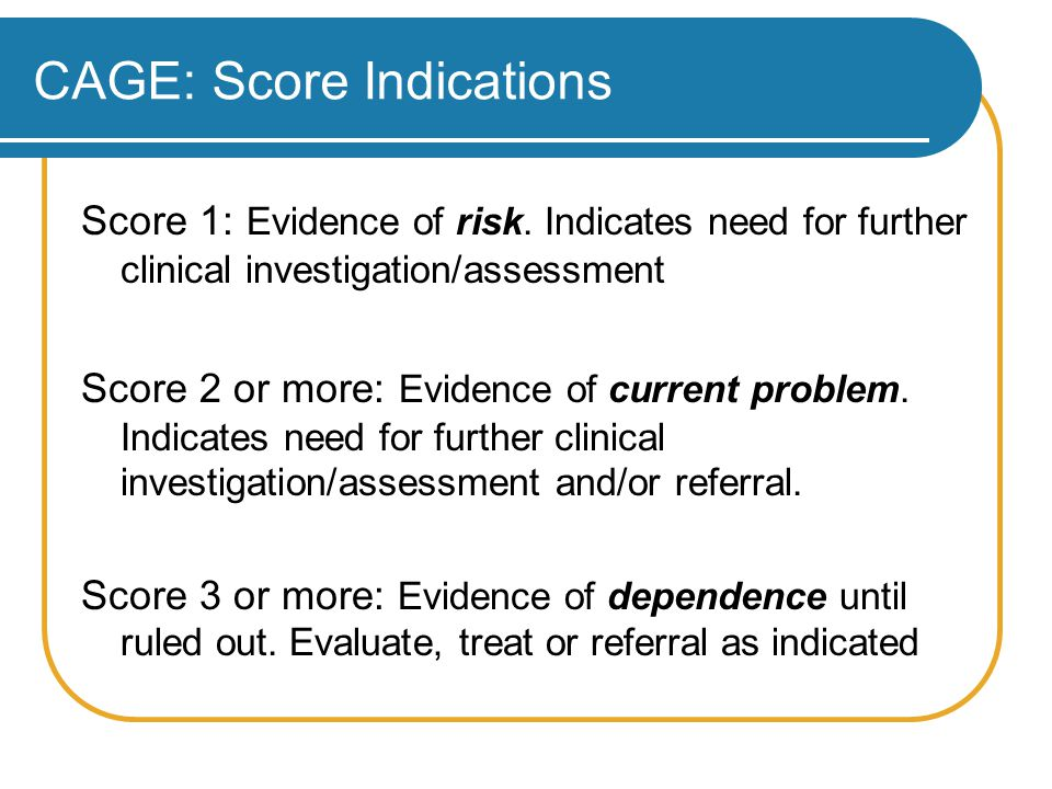 CAGE: Score Indications Score 1: Evidence of risk.