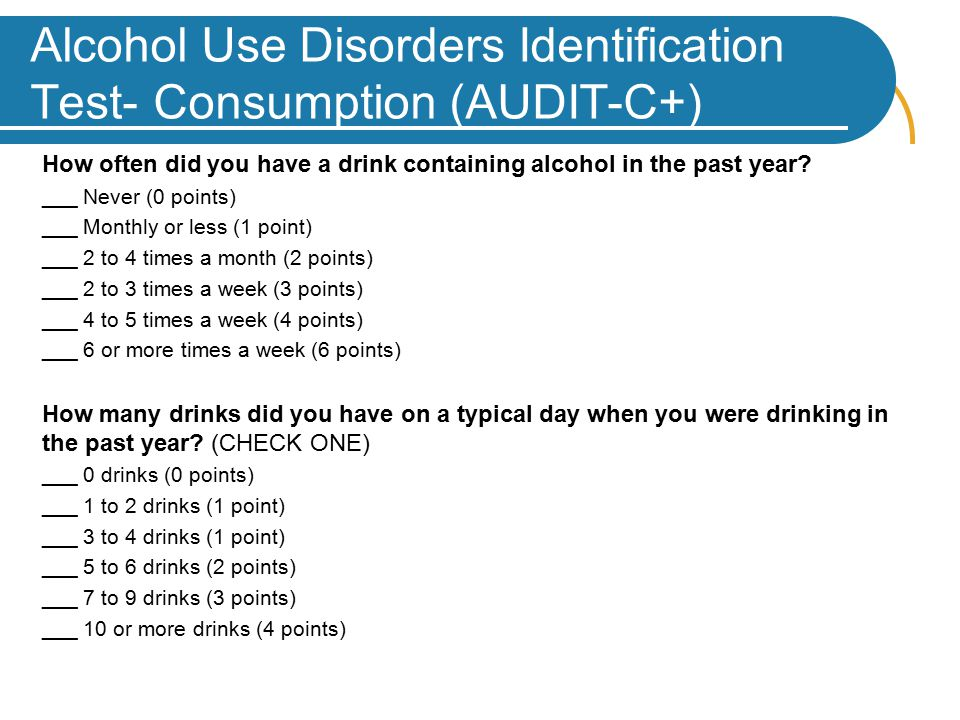 Alcohol Use Disorders Identification Test- Consumption (AUDIT-C+) How often did you have a drink containing alcohol in the past year.