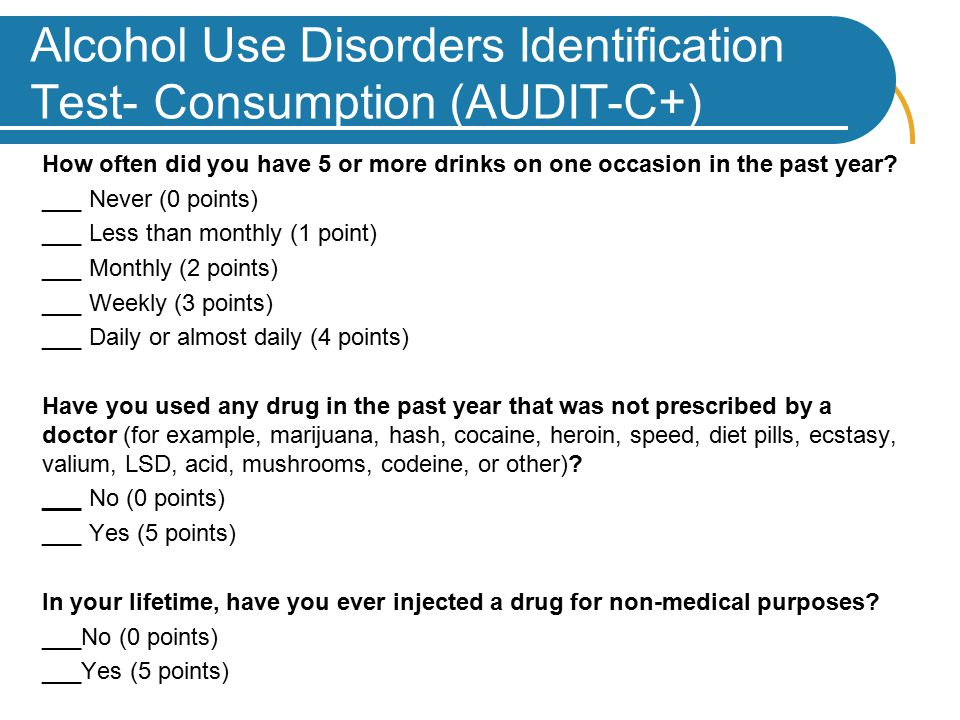 Alcohol Use Disorders Identification Test- Consumption (AUDIT-C+) How often did you have 5 or more drinks on one occasion in the past year.