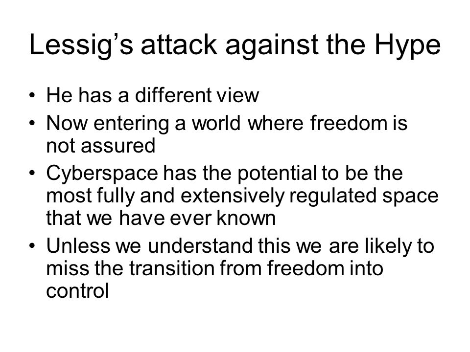 Spinello's Final Comments on Lessig The observed weakness does not invalidate Lessig's framework Chief contribution the four constraints of the real world also regulate in cyber space And, the structures of software can potentially do even more than laws to curtail freedom.