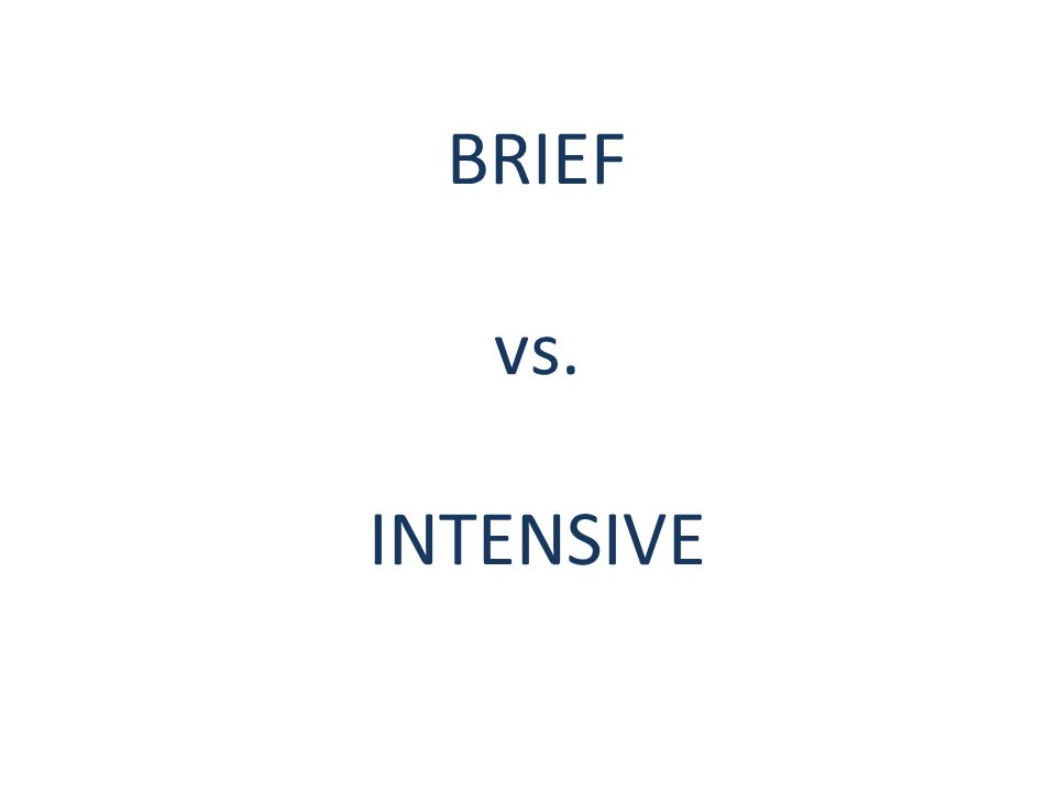 BRIEF vs. INTENSIVE