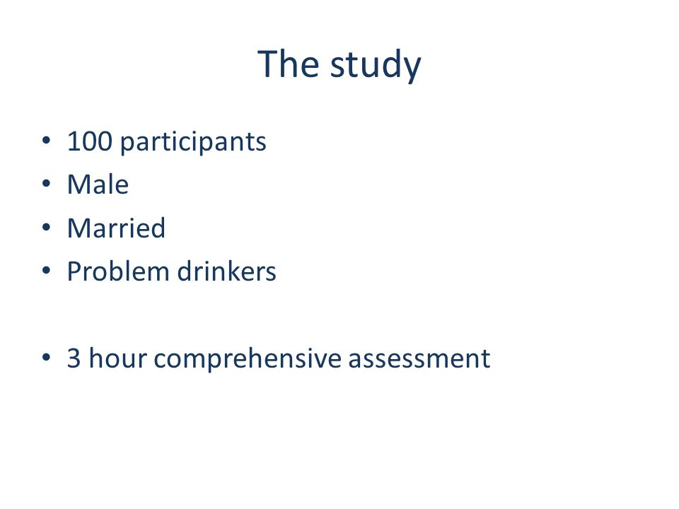 The study 100 participants Male Married Problem drinkers 3 hour comprehensive assessment