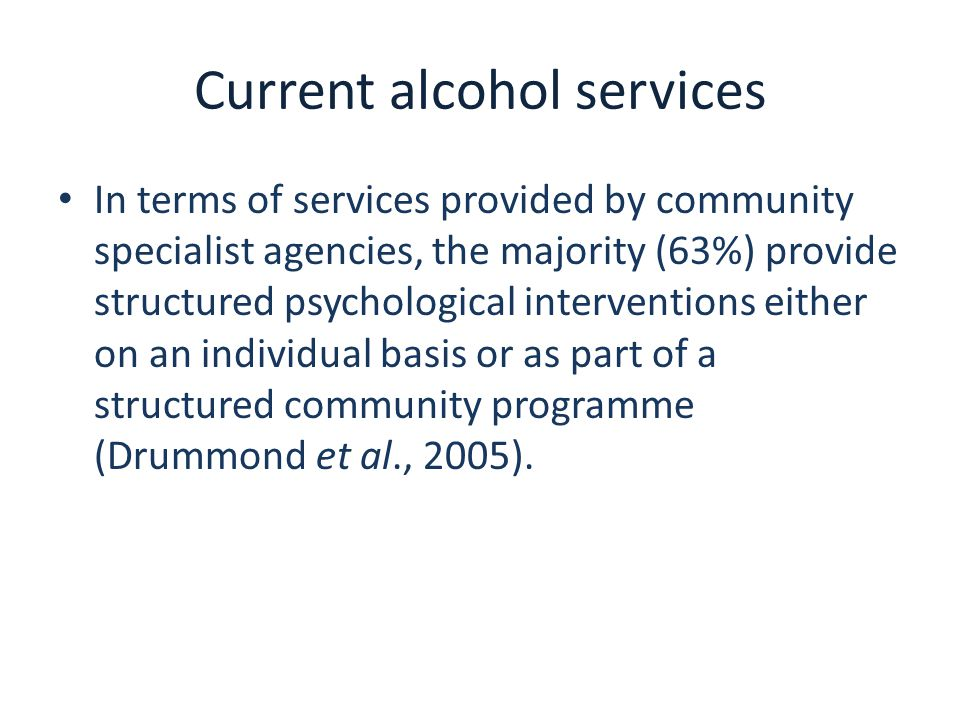 Current alcohol services In terms of services provided by community specialist agencies, the majority (63%) provide structured psychological intervent
