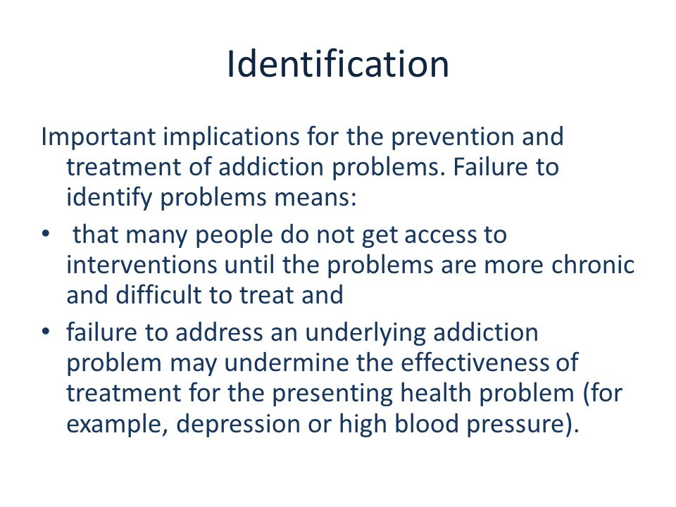 Identification Important implications for the prevention and treatment of addiction problems.