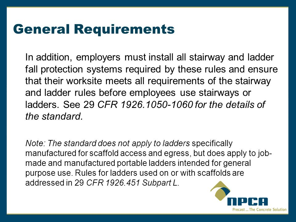 General Requirements In addition, employers must install all stairway and ladder fall protection systems required by these rules and ensure that their