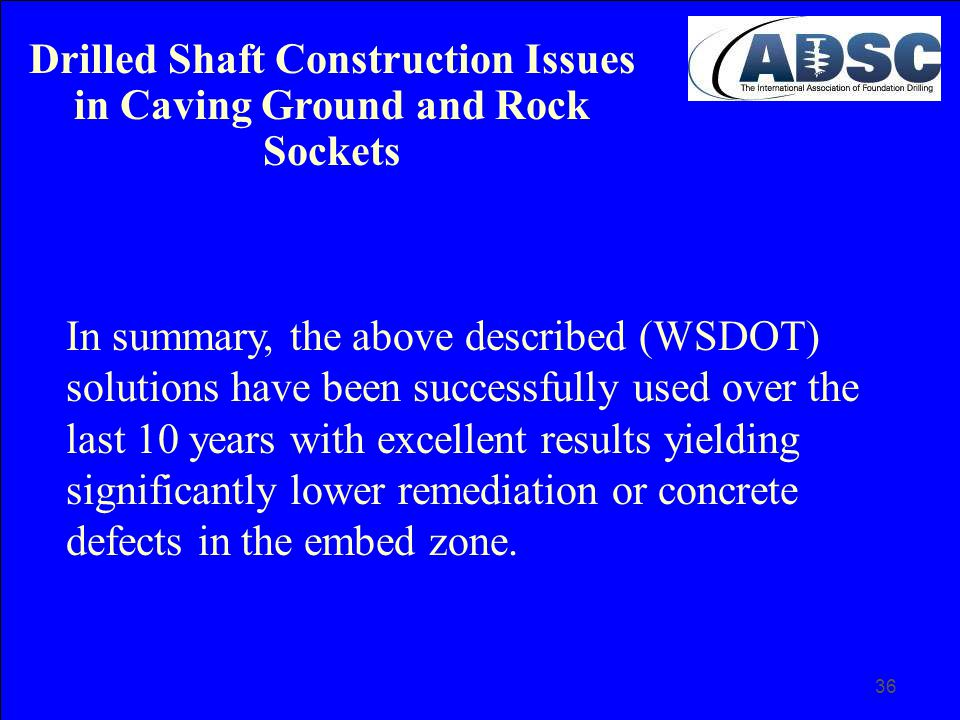 36 In summary, the above described (WSDOT) solutions have been successfully used over the last 10 years with excellent results yielding significantly