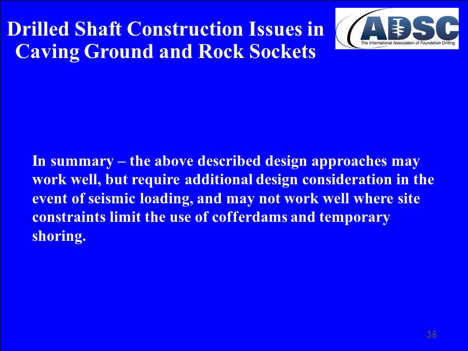 38 In summary – the above described design approaches may work well, but require additional design consideration in the event of seismic loading, and