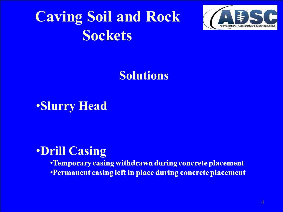 45 Construction Considerations for Drilled Shafts with Rock Sockets Rock Socket Construction (continued) Consider the use of end bearing capacity in rock sockets, by specifying more strict slurry clean out methods or values, e.g.