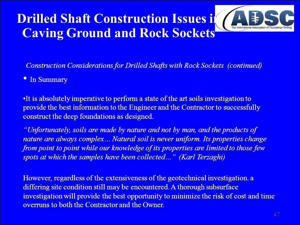 47 Construction Considerations for Drilled Shafts with Rock Sockets (continued) In Summary It is absolutely imperative to perform a state of the art s