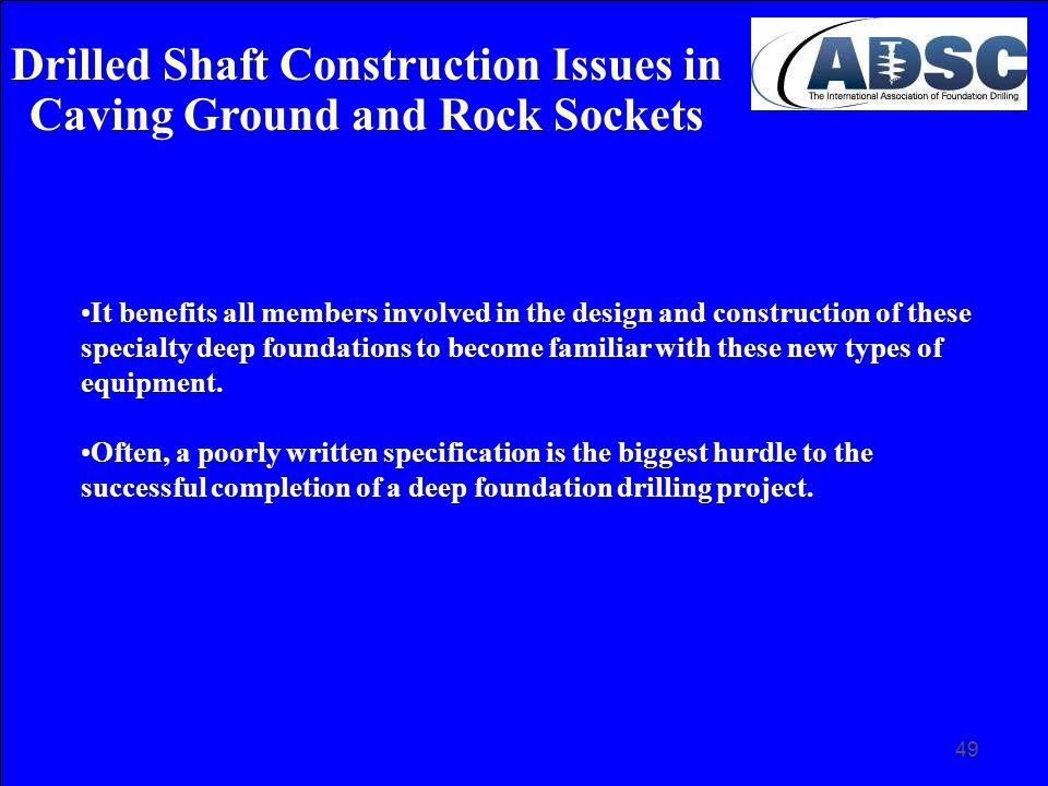 49 It benefits all members involved in the design and construction of these specialty deep foundations to become familiar with these new types of equi