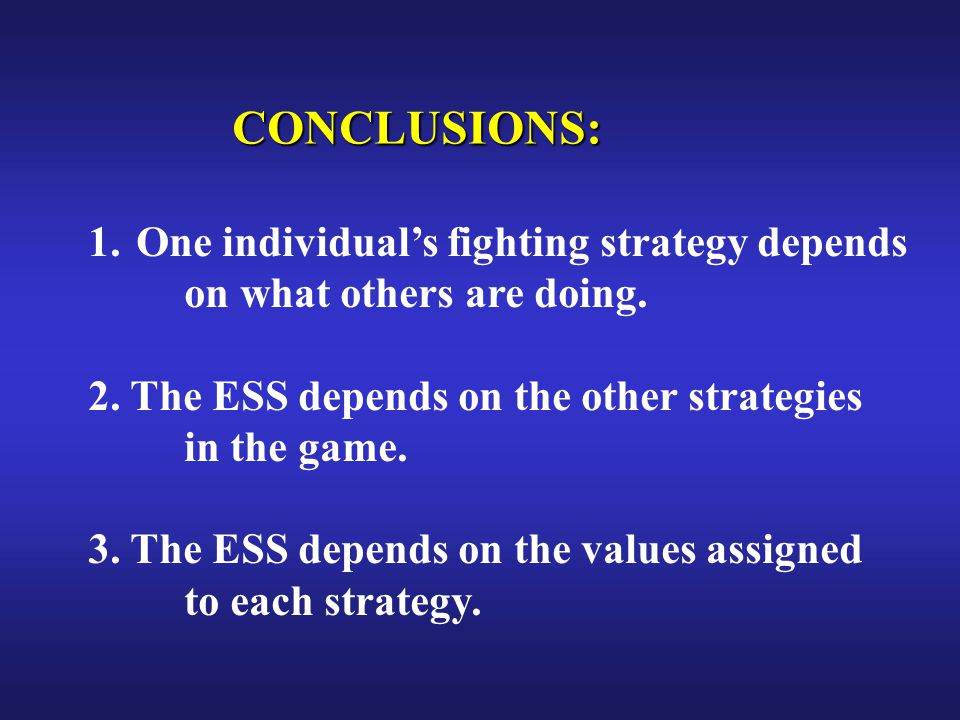 CONCLUSIONS: 1.One individual's fighting strategy depends on what others are doing.
