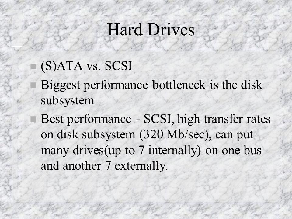 Hard Drives n (S)ATA vs. SCSI n Biggest performance bottleneck is the disk subsystem n Best performance - SCSI, high transfer rates on disk subsystem