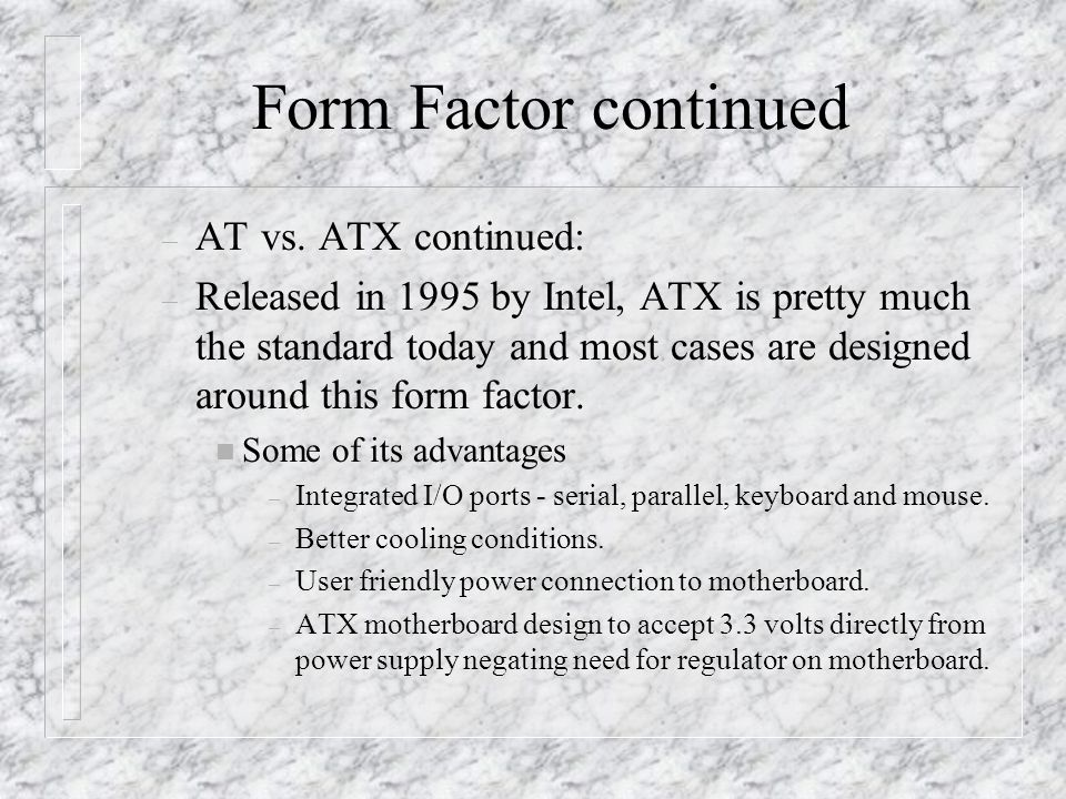 ATX - Flex Form Factor n These were developed to make the mini pc's possible.
