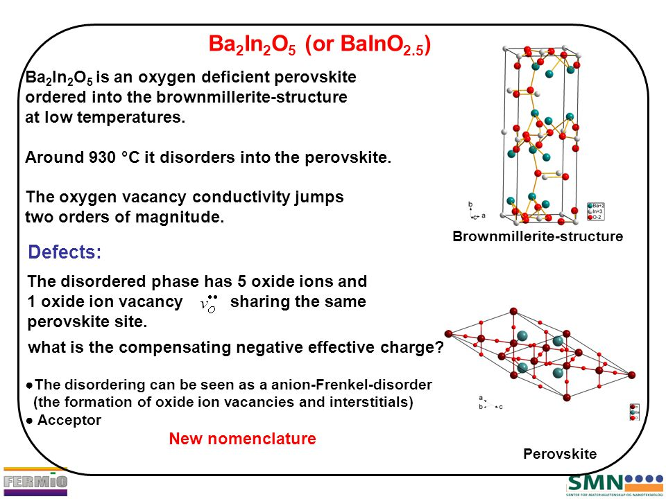 Ba 2 In 2 O 5 (or BaInO 2.5 ) Ba 2 In 2 O 5 is an oxygen deficient perovskite ordered into the brownmillerite-structure at low temperatures.