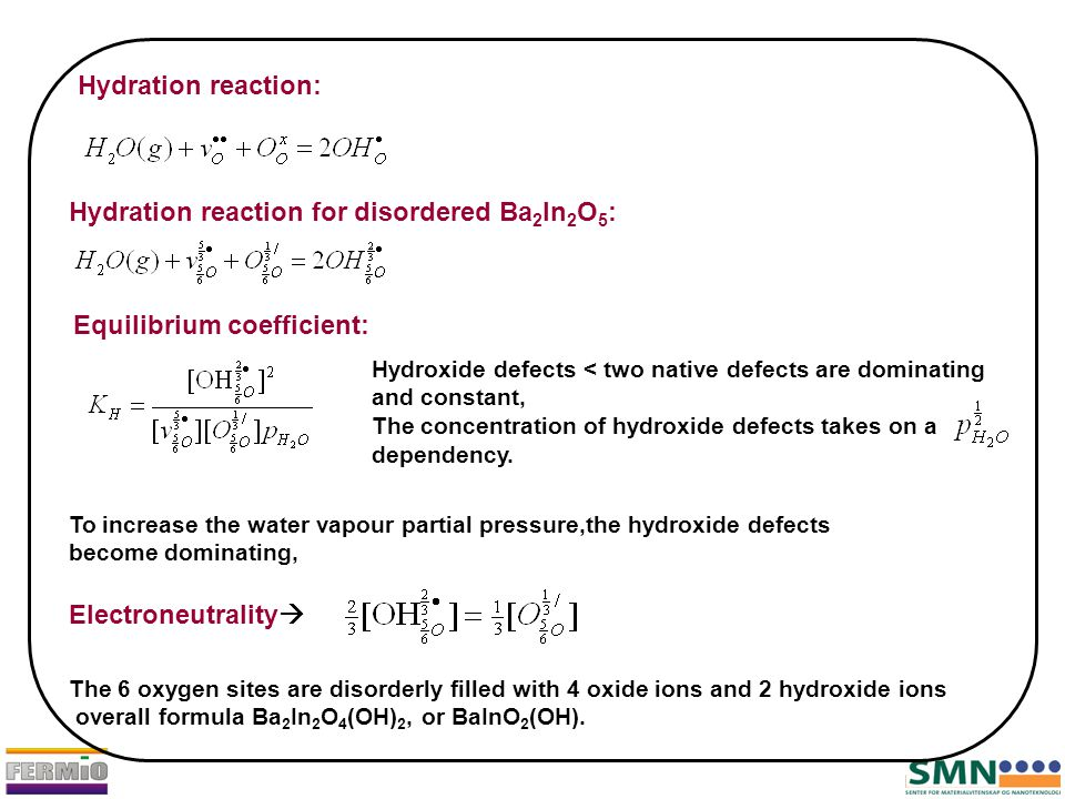 Hydration reaction: Hydration reaction for disordered Ba 2 In 2 O 5 : Equilibrium coefficient: Hydroxide defects < two native defects are dominating a