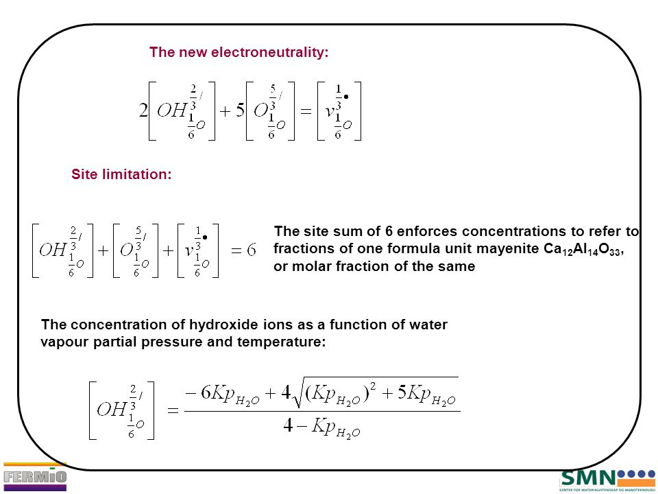 The new electroneutrality: Site limitation: The site sum of 6 enforces concentrations to refer to fractions of one formula unit mayenite Ca 12 Al 14 O