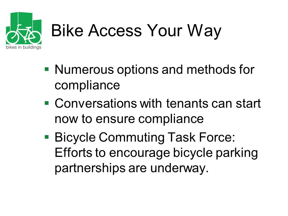 Bike Access Your Way  Numerous options and methods for compliance  Conversations with tenants can start now to ensure compliance  Bicycle Commuting