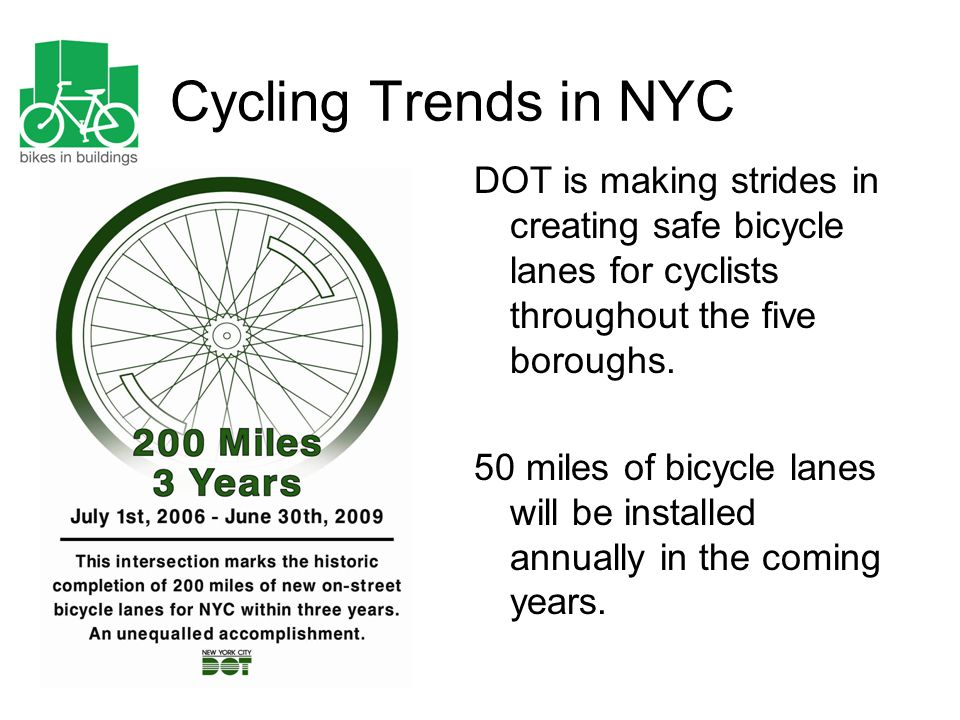 Cycling Trends in NYC DOT is making strides in creating safe bicycle lanes for cyclists throughout the five boroughs. 50 miles of bicycle lanes will b