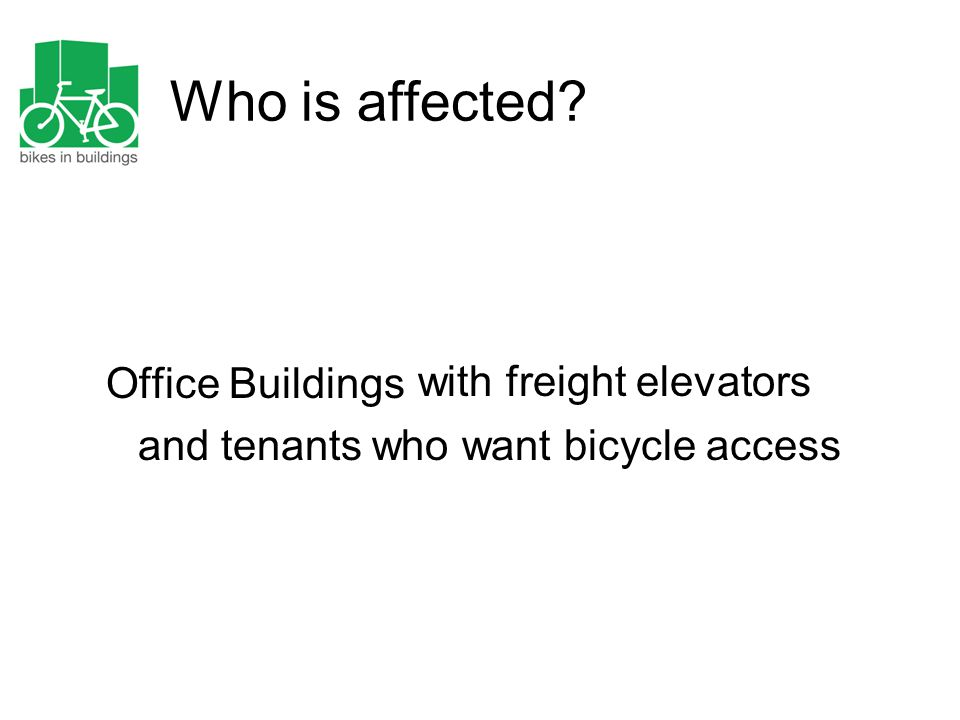 Who is affected? Office Buildings and tenants who want bicycle access with freight elevators