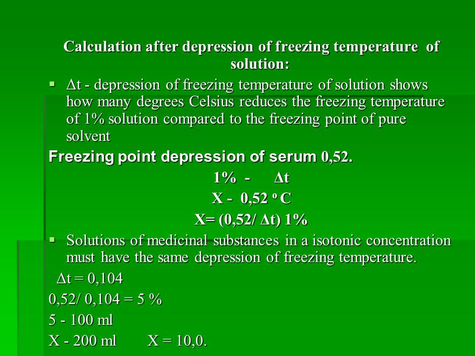 Calculation after depression of freezing temperature of solution:  Δt - depression of freezing temperature of solution shows how many degrees Celsius reduces the freezing temperature of 1% solution compared to the freezing point of pure solvent Freezing point depression of serum 0,52.
