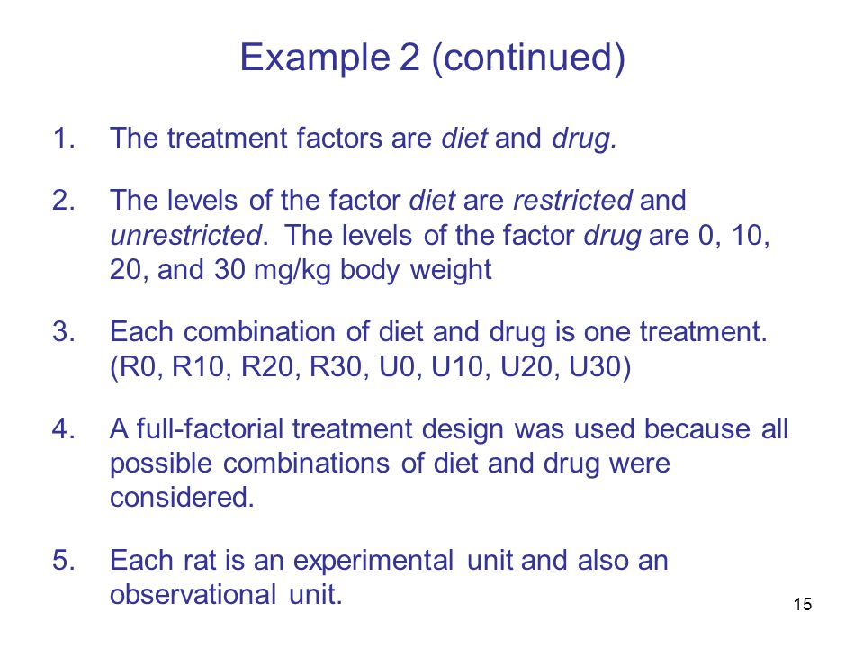 15 Example 2 (continued) 1.The treatment factors are diet and drug.