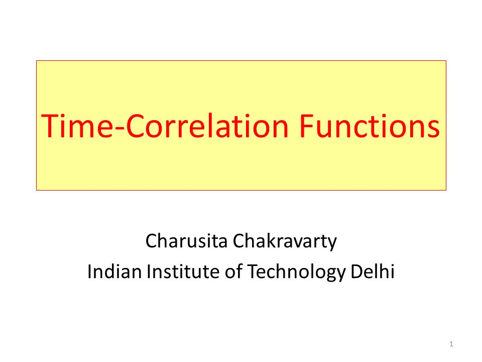 1 Time-Correlation Functions Charusita Chakravarty Indian Institute of Technology Delhi