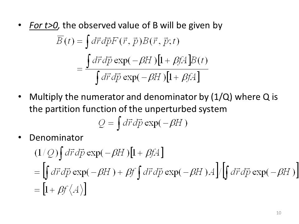 10 For t>0, the observed value of B will be given by Multiply the numerator and denominator by (1/Q) where Q is the partition function of the unperturbed system Denominator
