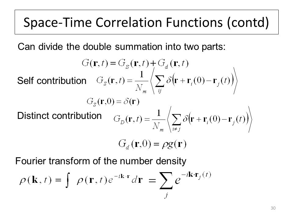 30 Space-Time Correlation Functions (contd) Can divide the double summation into two parts: Self contribution Distinct contribution Fourier transform of the number density