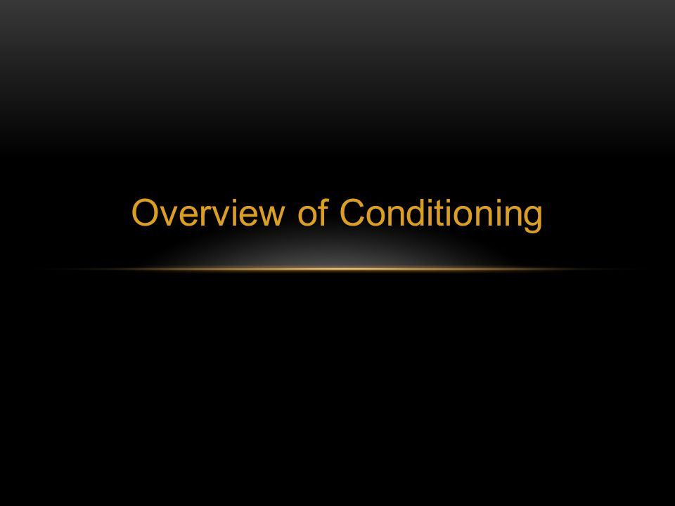 Overview of Conditioning