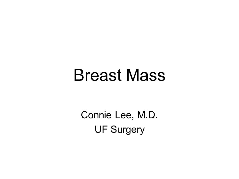 Breast Mass Connie Lee, M.D. UF Surgery
