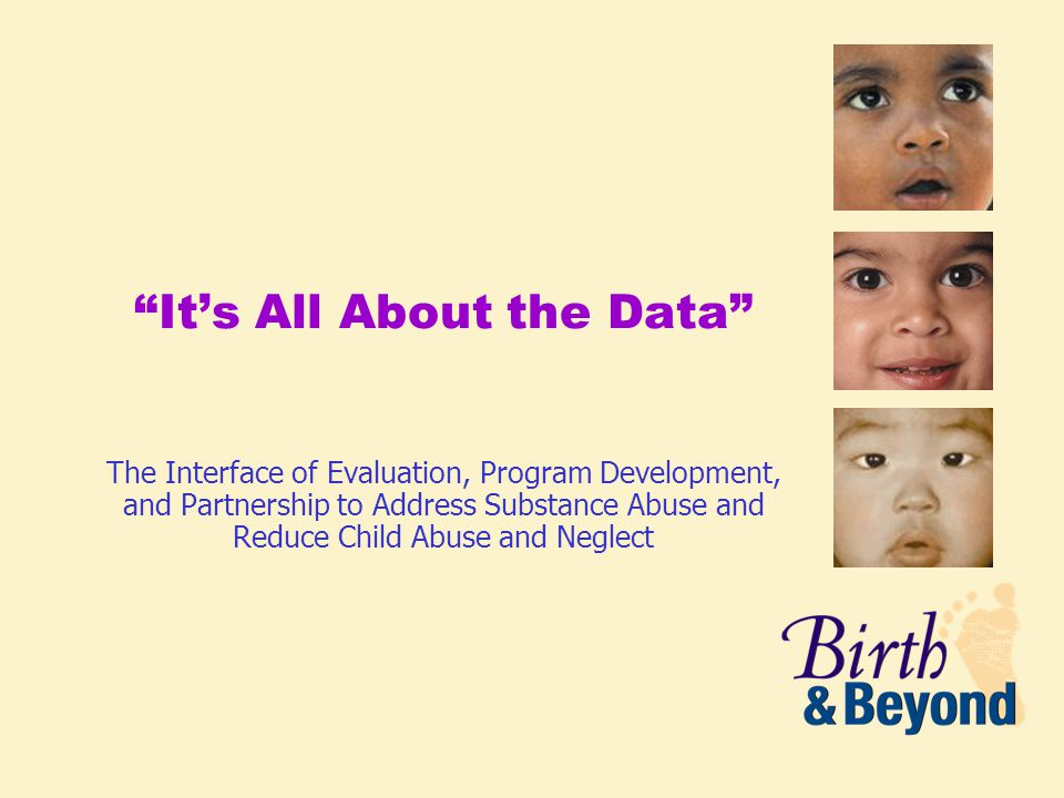 It's All About the Data The Interface of Evaluation, Program Development, and Partnership to Address Substance Abuse and Reduce Child Abuse and Neglect
