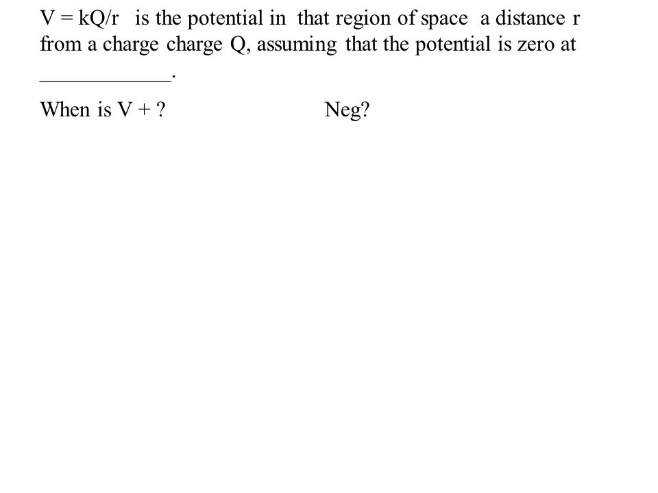 V = kQ/r is the potential in that region of space a distance r from a charge charge Q, assuming that the potential is zero at ____________.