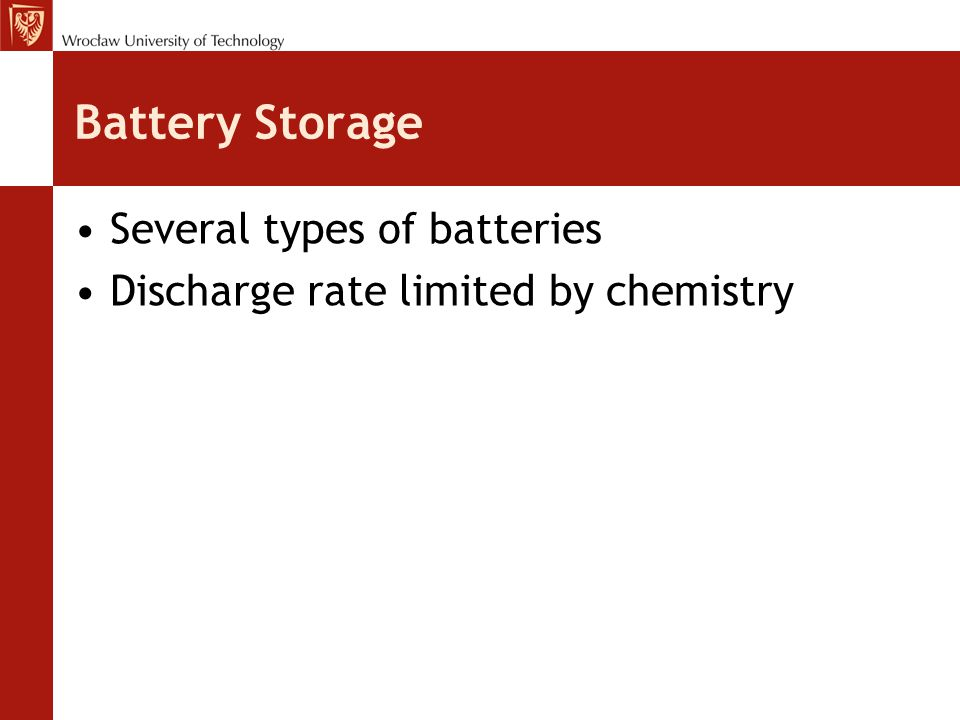 Battery Storage Several types of batteries Discharge rate limited by chemistry