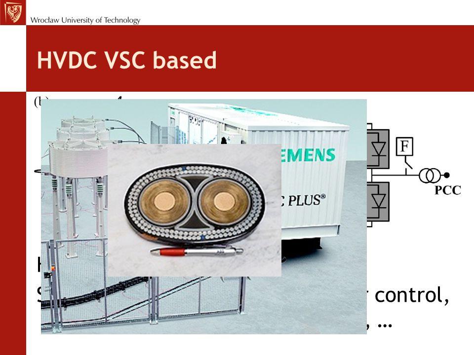 HVDC VSC based HVDC Light – HVDC Plus Several advantages- flexible power control, no reactive power compensation, …