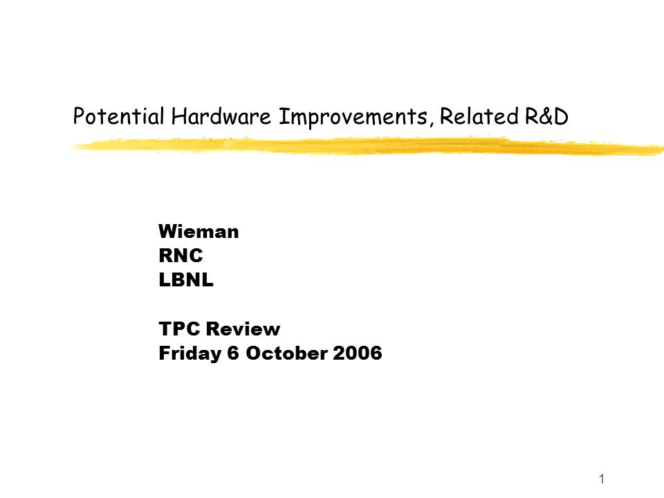 1 Potential Hardware Improvements, Related R&D Wieman RNC LBNL TPC Review Friday 6 October 2006
