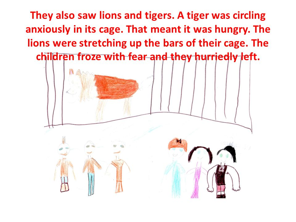They also saw lions and tigers. A tiger was circling anxiously in its cage.