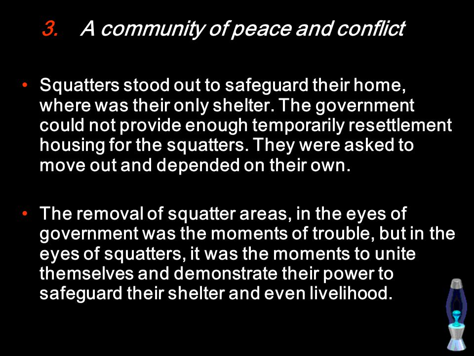 3.A community of peace and conflict Squatters stood out to safeguard their home, where was their only shelter.