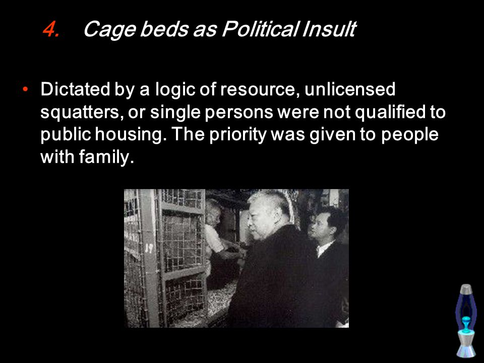 4.Cage beds as Political Insult Dictated by a logic of resource, unlicensed squatters, or single persons were not qualified to public housing.