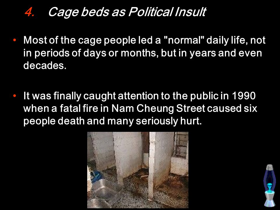 4.Cage beds as Political Insult Most of the cage people led a normal daily life, not in periods of days or months, but in years and even decades.