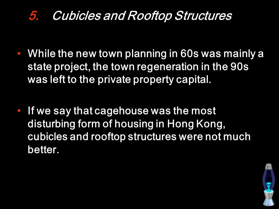5.Cubicles and Rooftop Structures While the new town planning in 60s was mainly a state project, the town regeneration in the 90s was left to the private property capital.