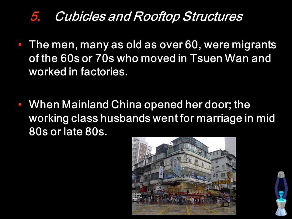 5.Cubicles and Rooftop Structures The men, many as old as over 60, were migrants of the 60s or 70s who moved in Tsuen Wan and worked in factories.