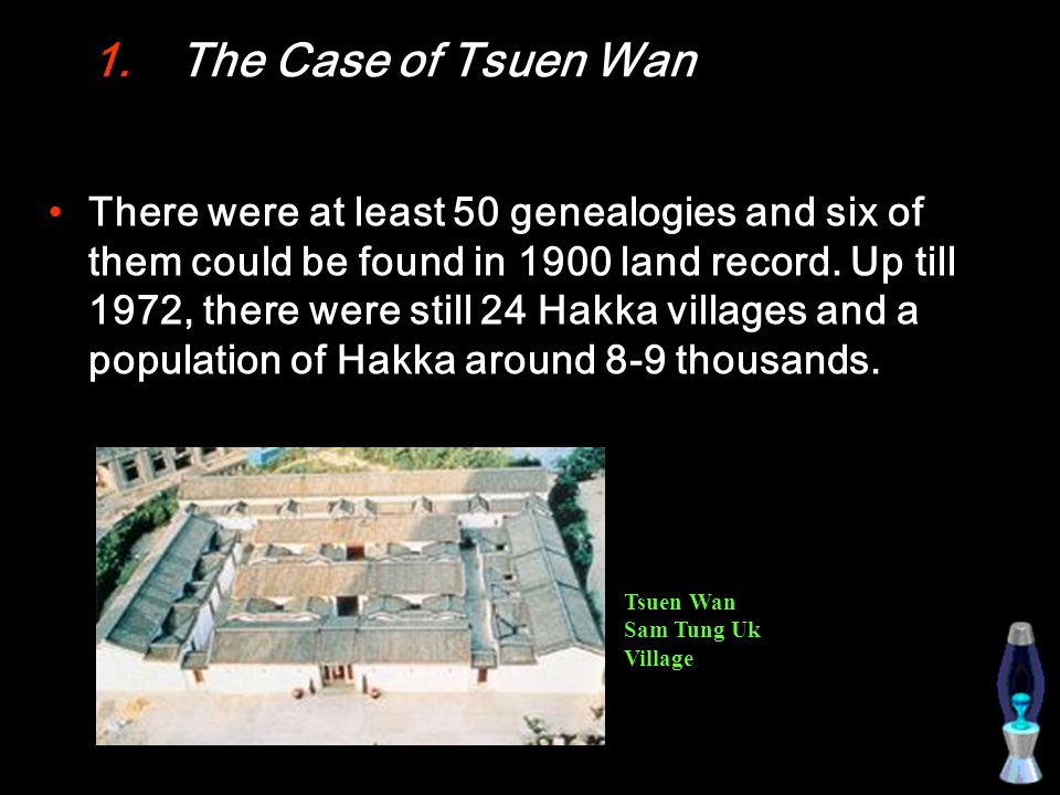 1.The Case of Tsuen Wan There were at least 50 genealogies and six of them could be found in 1900 land record.
