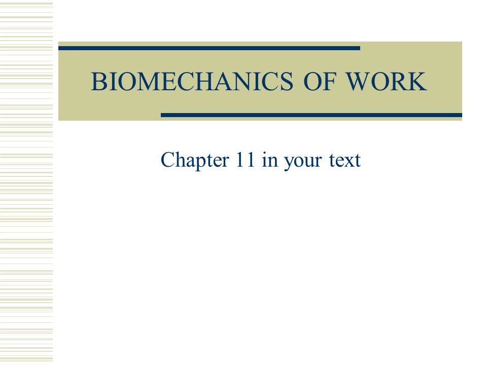 BIOMECHANICS OF WORK Chapter 11 in your text