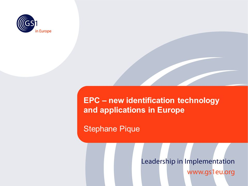 EPC – new identification technology and applications in Europe Stephane Pique