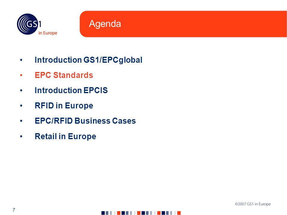 7 Agenda Introduction GS1/EPCglobal EPC Standards Introduction EPCIS RFID in Europe EPC/RFID Business Cases Retail in Europe