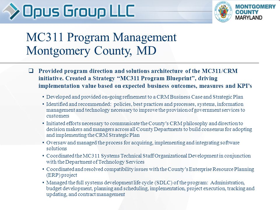 MC311 Program Management Montgomery County, MD  Provided program direction and solutions architecture of the MC311/CRM initiative.